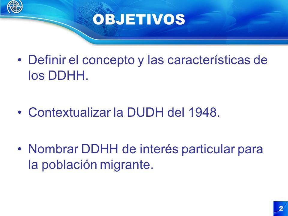 OBJETIVOS Definir el concepto y las características de los DDHH.