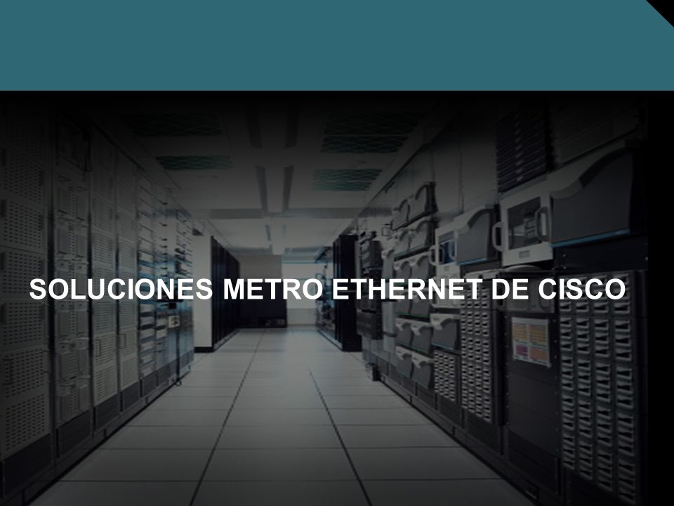 SOLUCIONES METRO ETHERNET DE CISCO