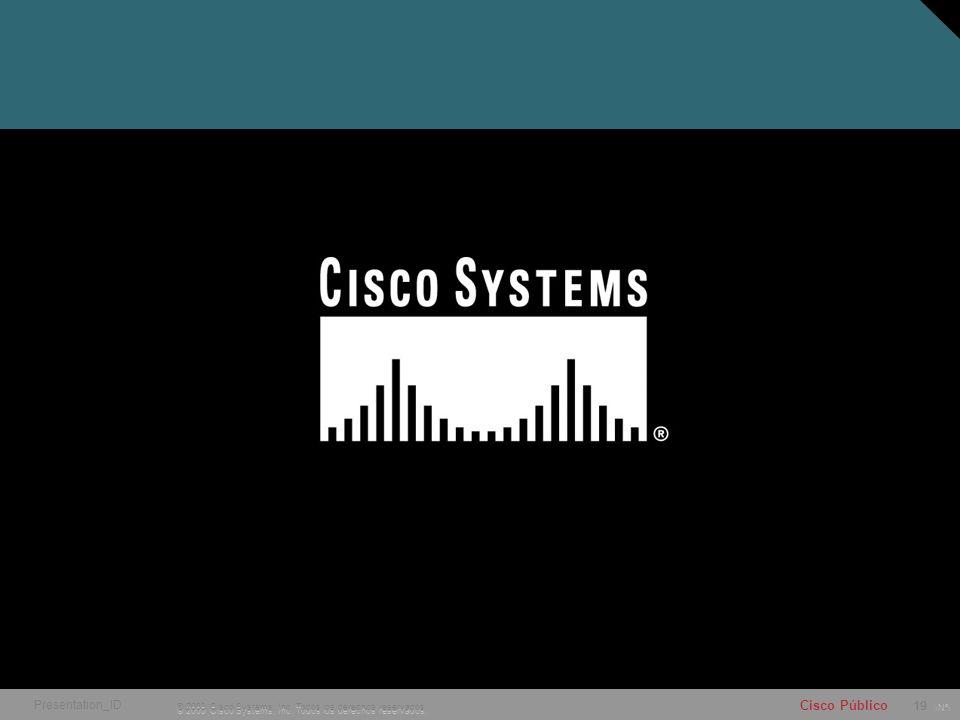 Presentation_ID © 2003 Cisco Systems, Inc. Todos los derechos reservados. 19 19 19