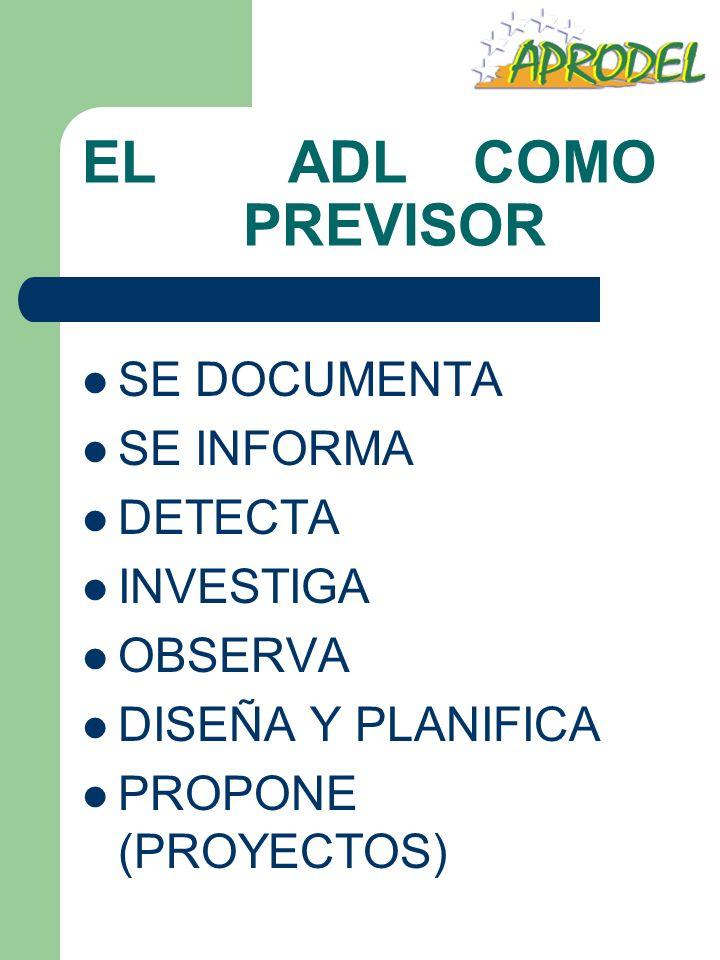 EL ADL COMO PREVISOR SE DOCUMENTA SE INFORMA DETECTA INVESTIGA OBSERVA