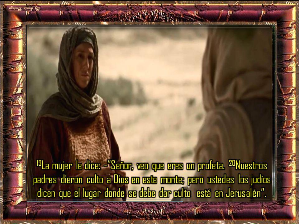19La mujer le dice: - Señor, veo que eres un profeta