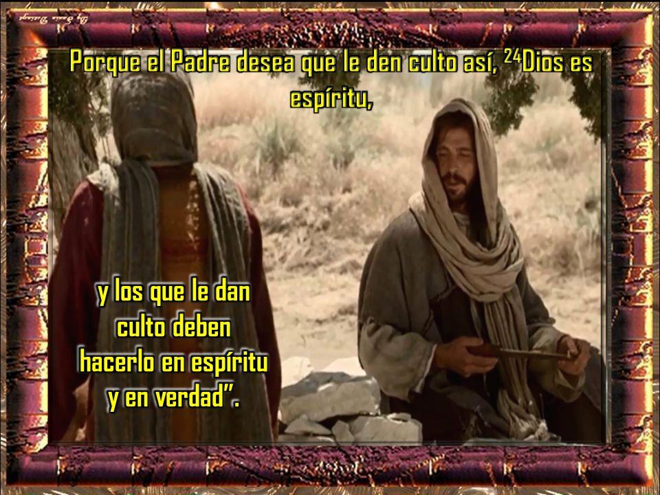 Porque el Padre desea que le den culto así, 24Dios es espíritu,