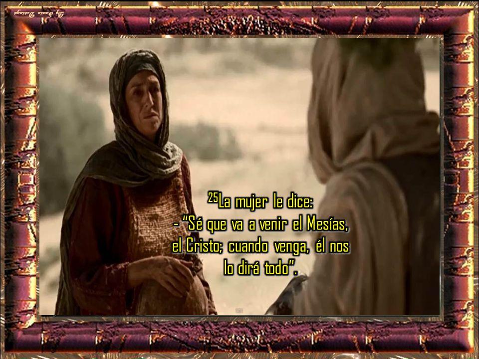 25La mujer le dice: - Sé que va a venir el Mesías, el Cristo; cuando venga, él nos lo dirá todo .