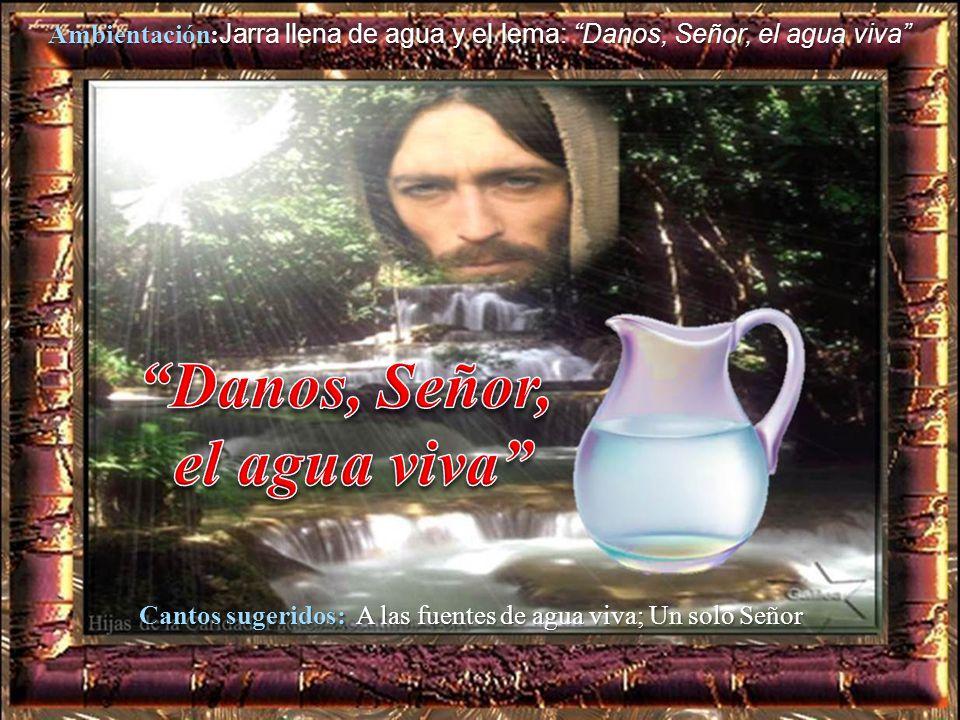 Cantos sugeridos: A las fuentes de agua viva; Un solo Señor