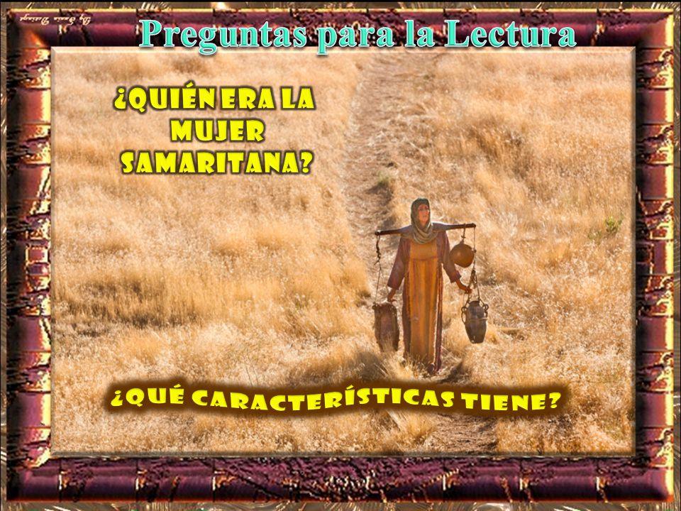 Preguntas para la Lectura ¿Quién era la mujer samaritana
