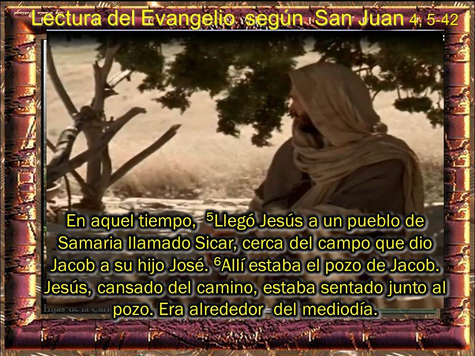 Lectura del Evangelio según San Juan 4, 5-42