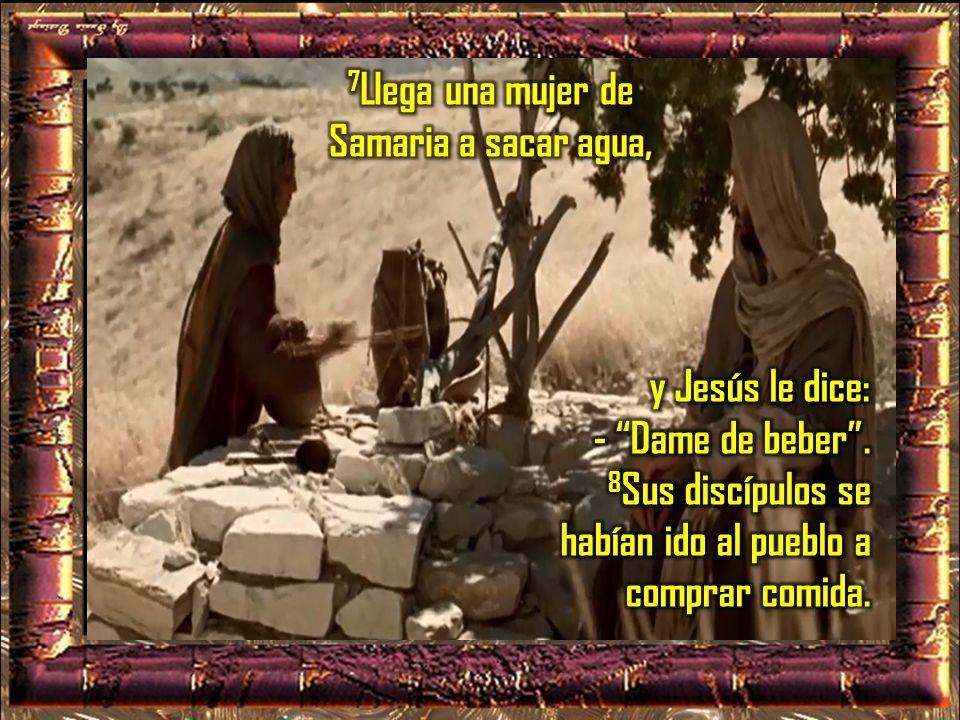 7Llega una mujer de Samaria a sacar agua,