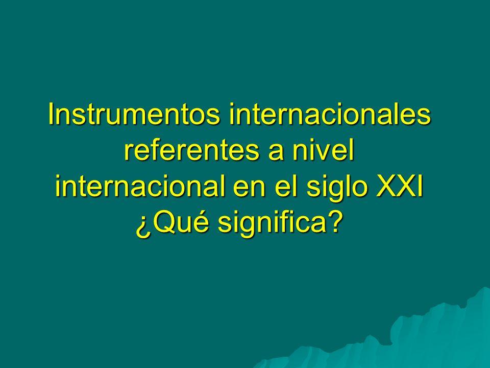 Instrumentos internacionales referentes a nivel internacional en el siglo XXI ¿Qué significa