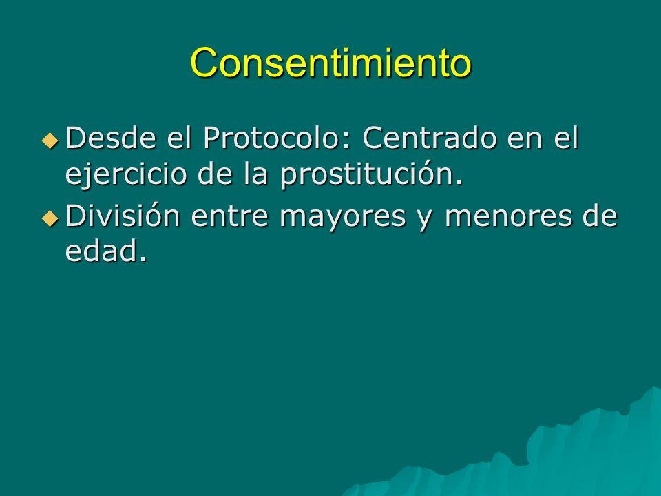 ConsentimientoDesde el Protocolo: Centrado en el ejercicio de la prostitución.