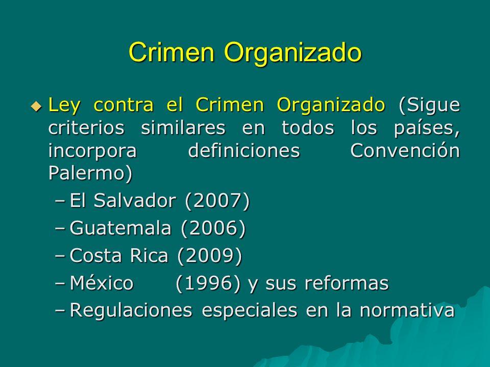 Crimen Organizado Ley contra el Crimen Organizado (Sigue criterios similares en todos los países, incorpora definiciones Convención Palermo)