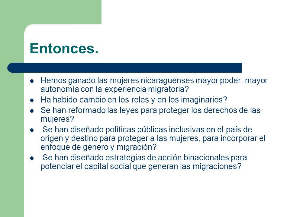 Entonces. Hemos ganado las mujeres nicaragüenses mayor poder, mayor autonomía con la experiencia migratoria