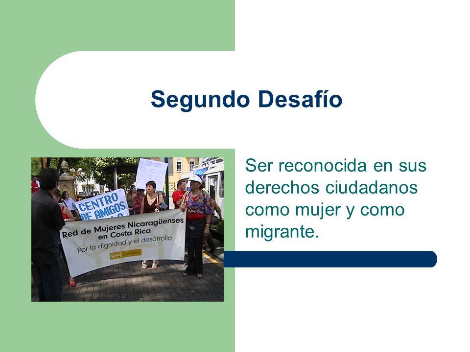 Ser reconocida en sus derechos ciudadanos como mujer y como migrante.