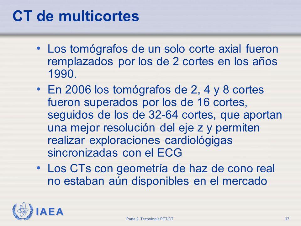 CT de multicortes Los tomógrafos de un solo corte axial fueron remplazados por los de 2 cortes en los años 1990.