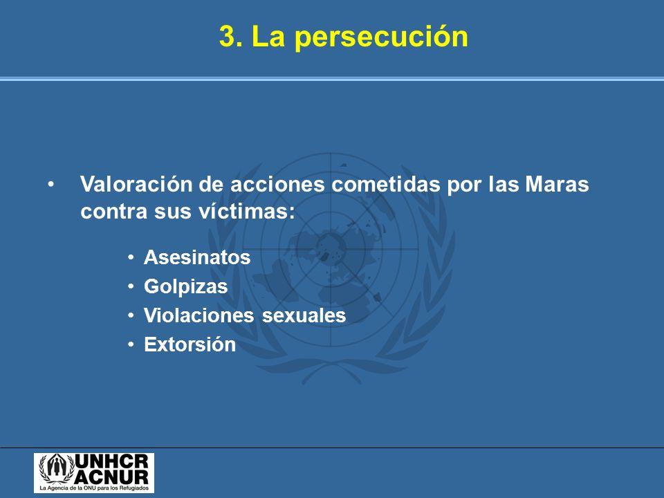 3. La persecución Valoración de acciones cometidas por las Maras contra sus víctimas: Asesinatos. Golpizas.