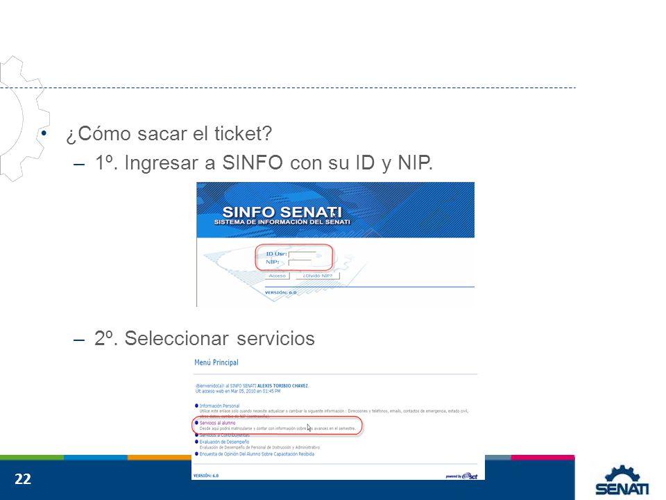 ¿Cómo sacar el ticket 1º. Ingresar a SINFO con su ID y NIP. 2º. Seleccionar servicios