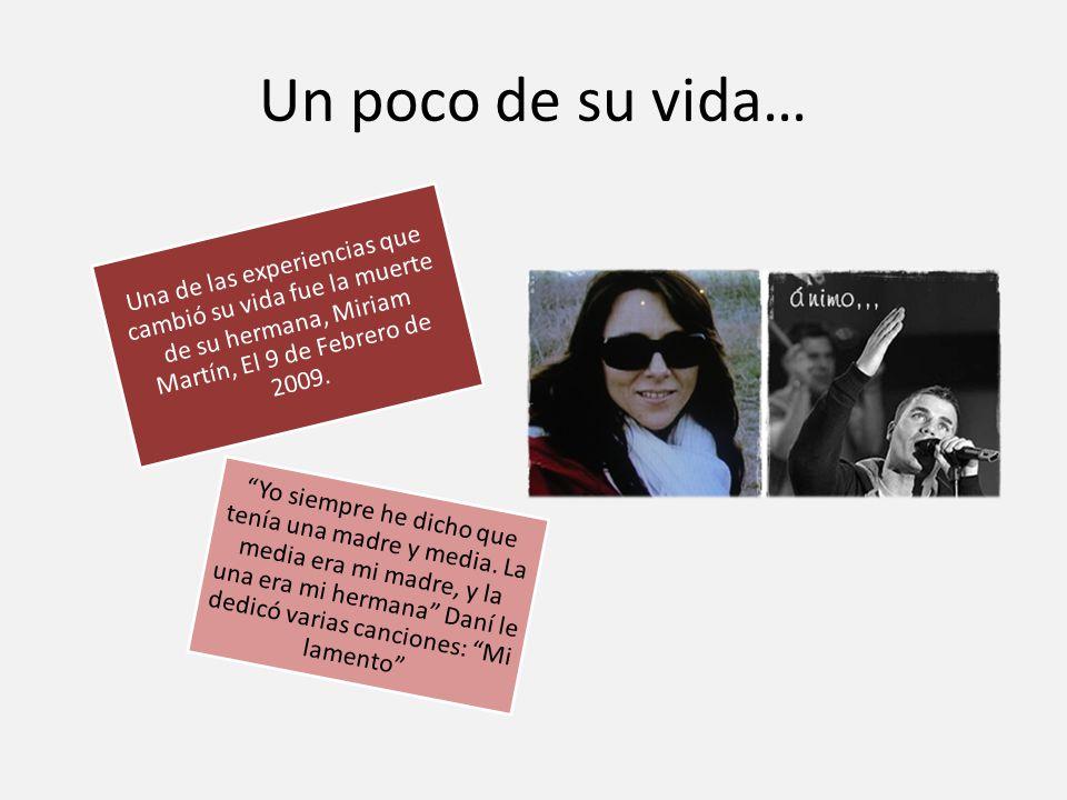 Un poco de su vida… Una de las experiencias que cambió su vida fue la muerte de su hermana, Miriam Martín, El 9 de Febrero de 2009.