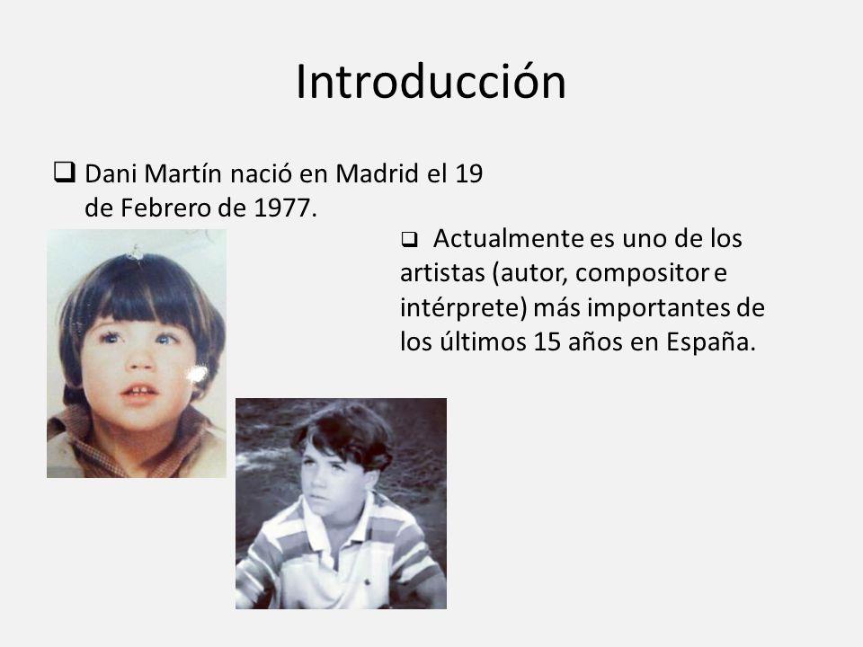 Introducción Dani Martín nació en Madrid el 19 de Febrero de 1977.