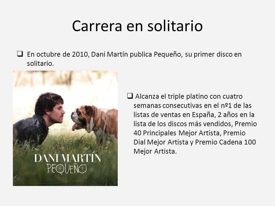 Carrera en solitario En octubre de 2010, Dani Martín publica Pequeño, su primer disco en solitario.