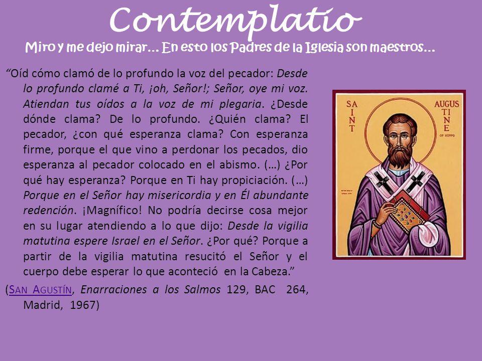 Contemplatio Miro y me dejo mirar… En esto los Padres de la Iglesia son maestros…