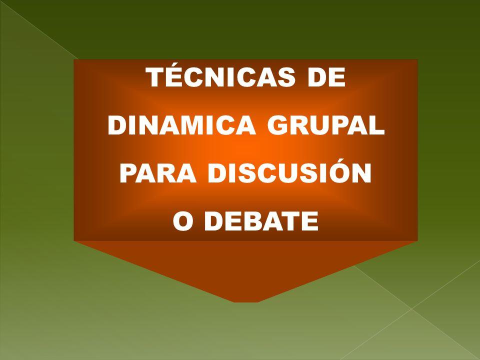 TÉCNICAS DE DINAMICA GRUPAL PARA DISCUSIÓN O DEBATE