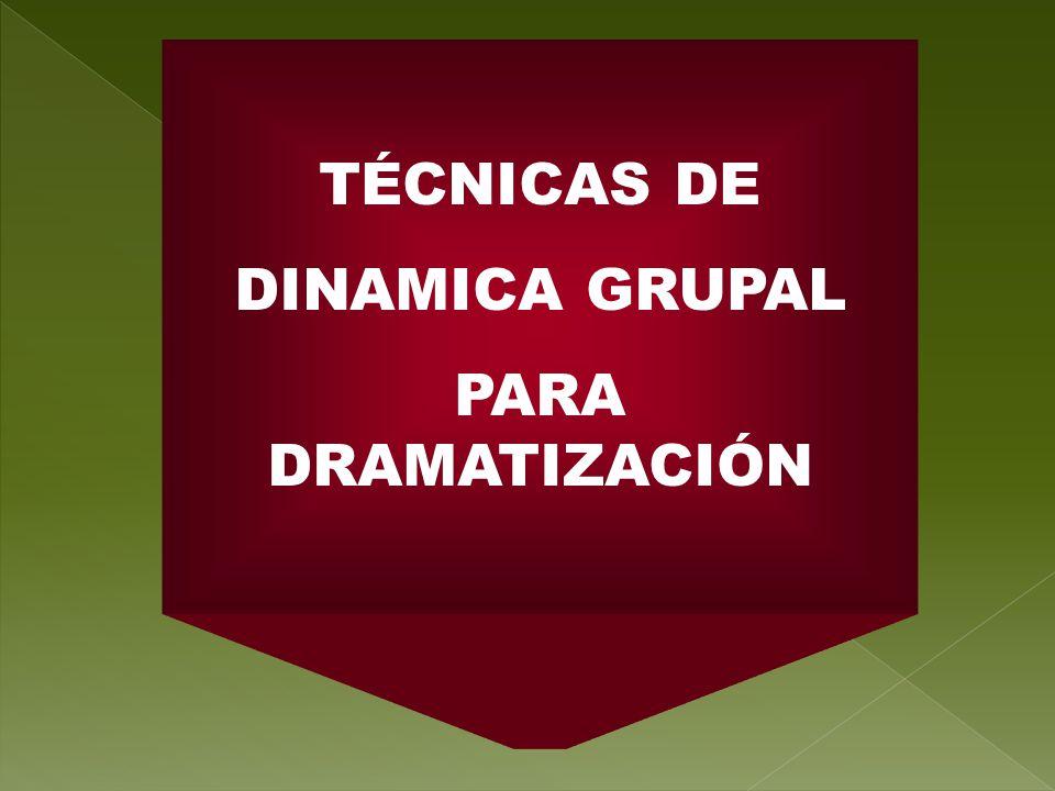 TÉCNICAS DE DINAMICA GRUPAL PARA DRAMATIZACIÓN