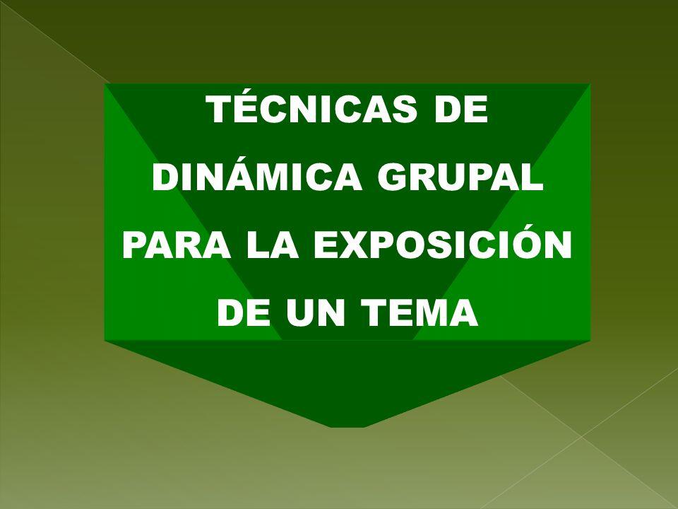 TÉCNICAS DE DINÁMICA GRUPAL PARA LA EXPOSICIÓN DE UN TEMA