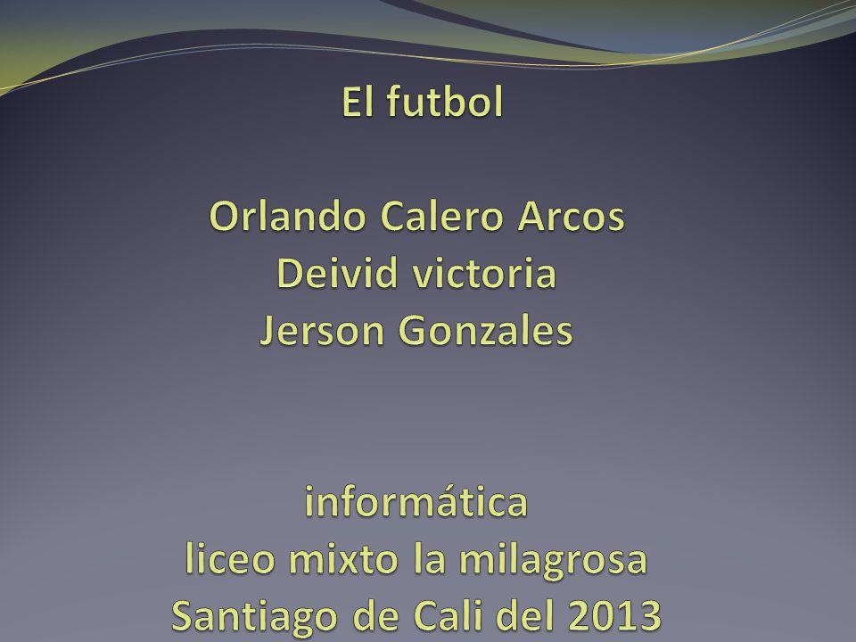 El futbol Orlando Calero Arcos Deivid victoria Jerson Gonzales informática liceo mixto la milagrosa Santiago de Cali del 2013