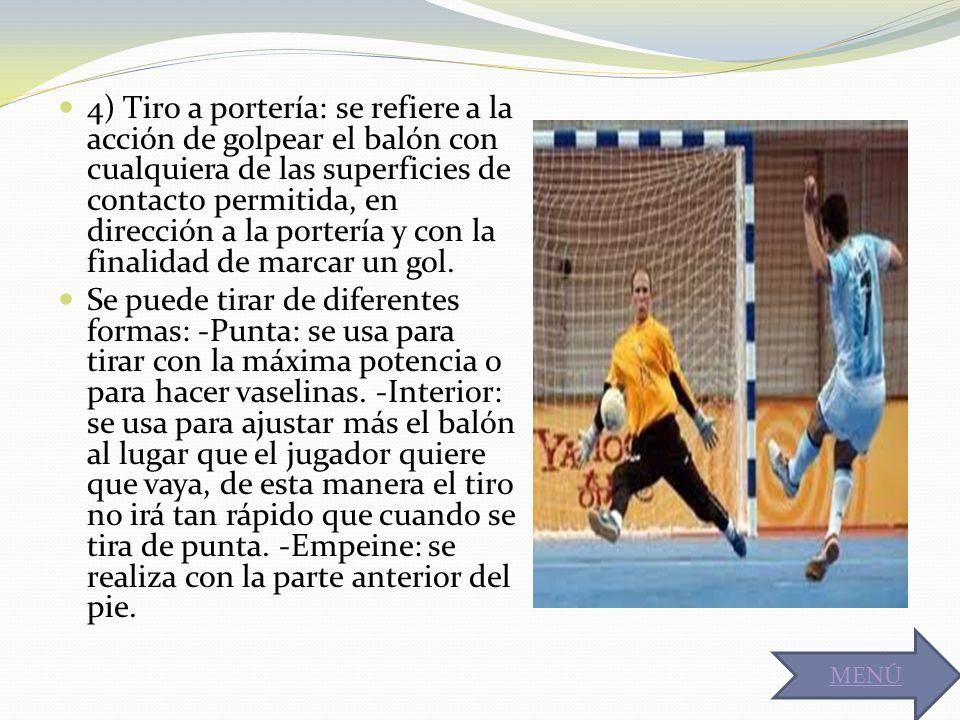 4) Tiro a portería: se refiere a la acción de golpear el balón con cualquiera de las superficies de contacto permitida, en dirección a la portería y con la finalidad de marcar un gol.