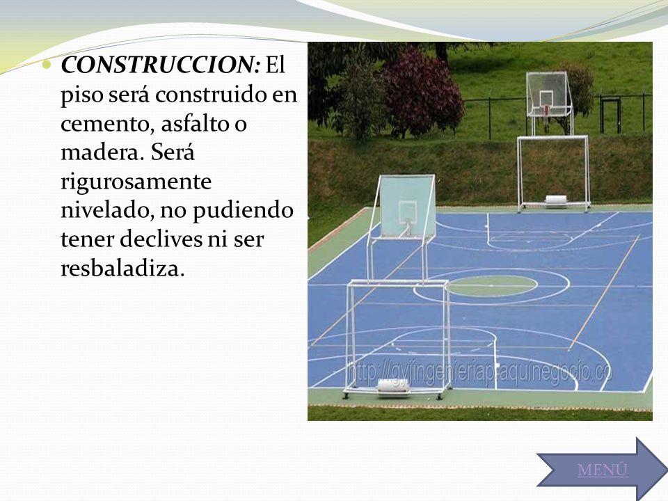 CONSTRUCCION: El piso será construido en cemento, asfalto o madera