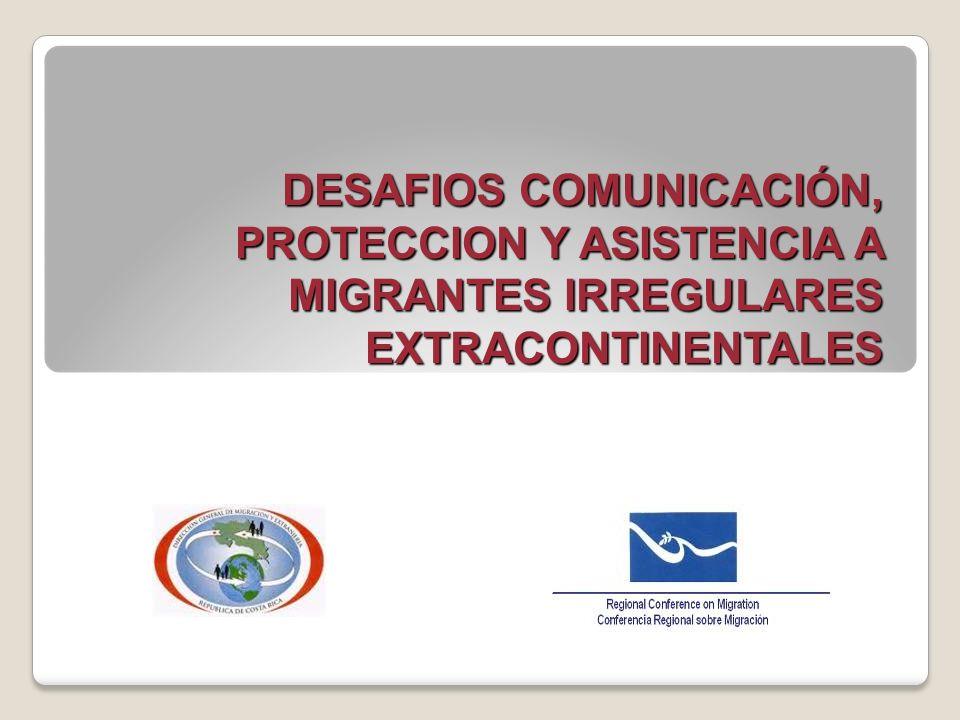 DESAFIOS COMUNICACIÓN, PROTECCION Y ASISTENCIA A MIGRANTES IRREGULARES EXTRACONTINENTALES