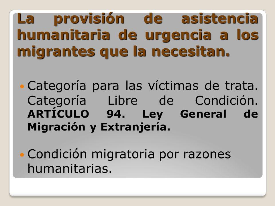 La provisión de asistencia humanitaria de urgencia a los migrantes que la necesitan.