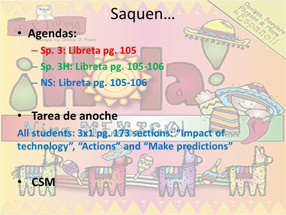 Saquen… Agendas: Tarea de anoche CSM Sp. 3: Libreta pg. 105