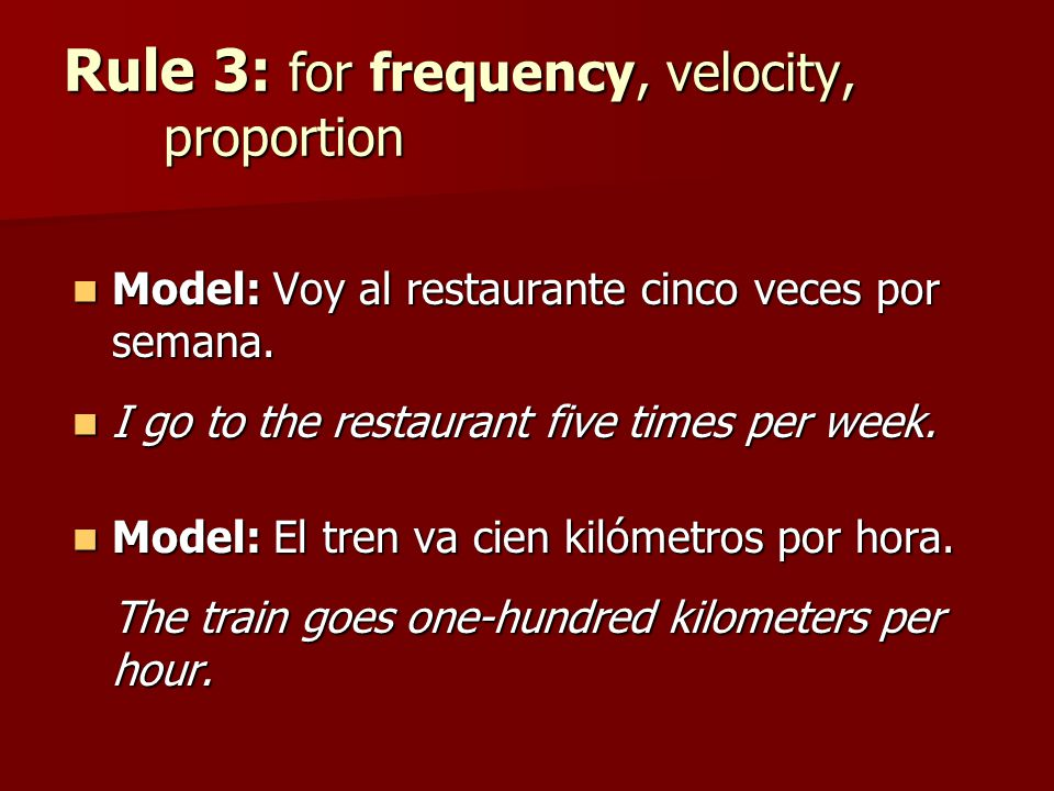 Rule 3: for frequency, velocity, proportion