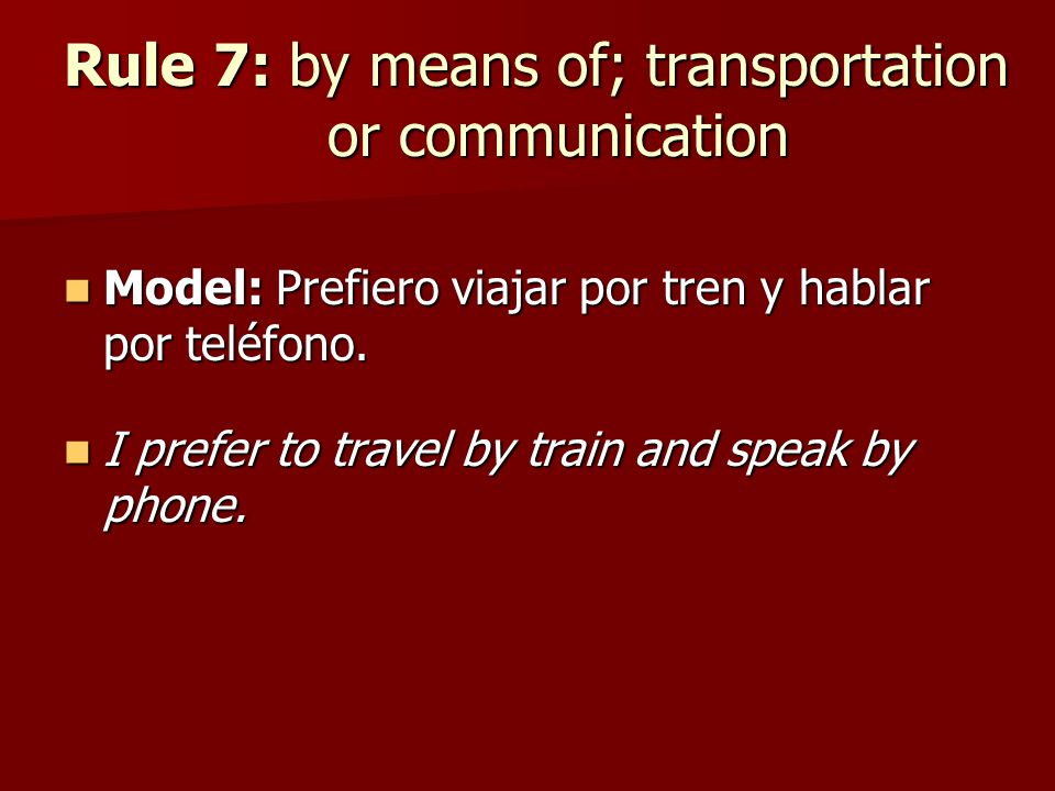 Rule 7: by means of; transportation or communication