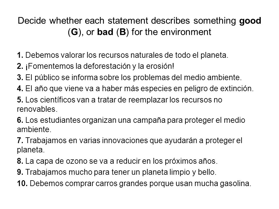 Decide whether each statement describes something good (G), or bad (B) for the environment