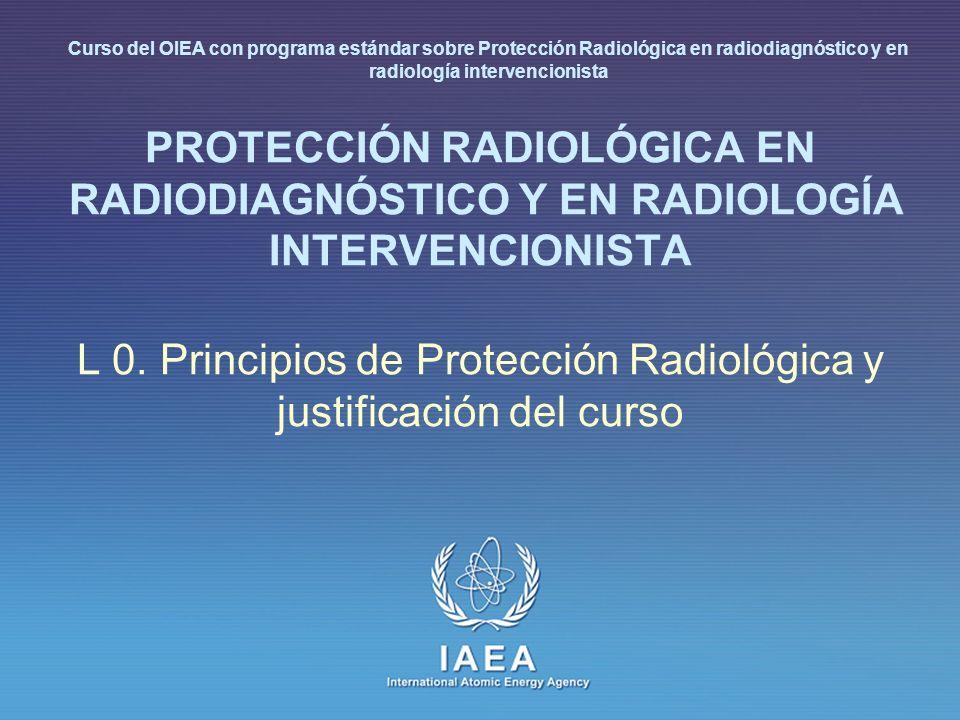 L 0. Principios de Protección Radiológica y justificación del curso