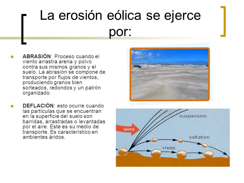 La erosión eólica se ejerce por: