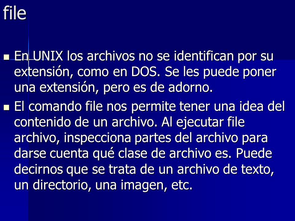 file En UNIX los archivos no se identifican por su extensión, como en DOS. Se les puede poner una extensión, pero es de adorno.