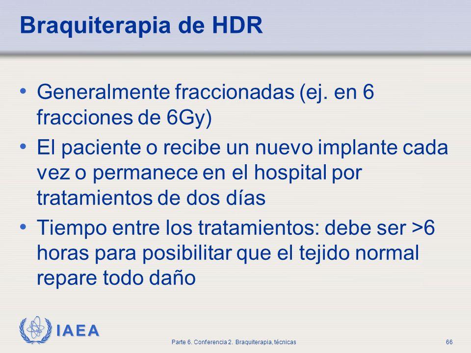Braquiterapia de HDR Generalmente fraccionadas (ej. en 6 fracciones de 6Gy)