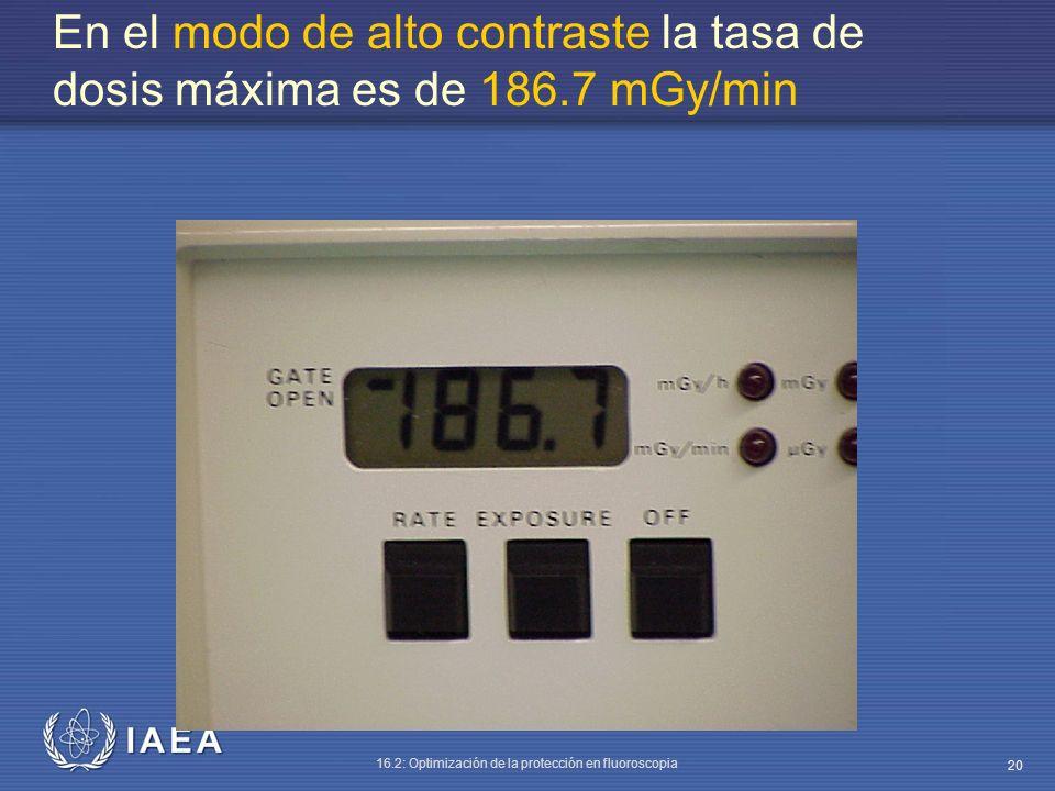 En el modo de alto contraste la tasa de dosis máxima es de 186