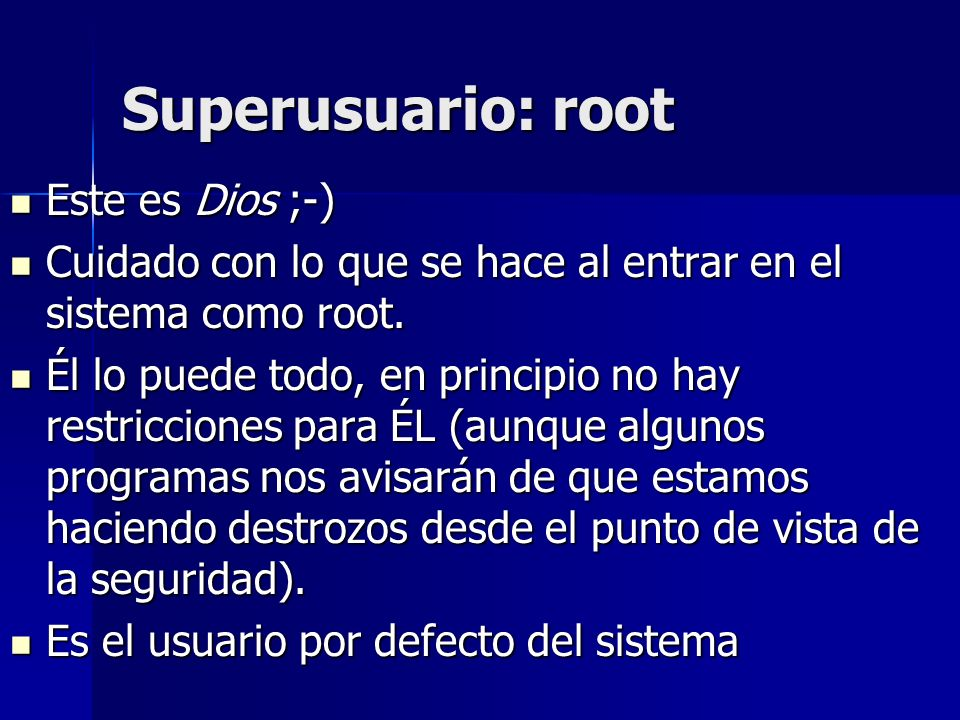 Superusuario: root Este es Dios ;-)