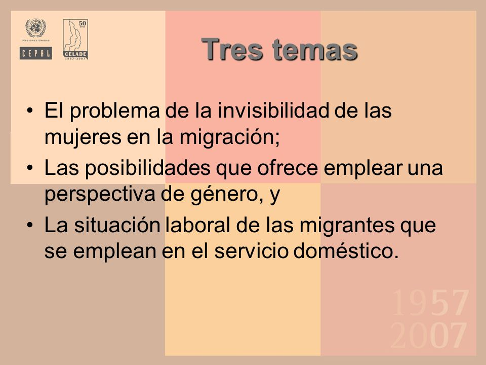Tres temas El problema de la invisibilidad de las mujeres en la migración; Las posibilidades que ofrece emplear una perspectiva de género, y.