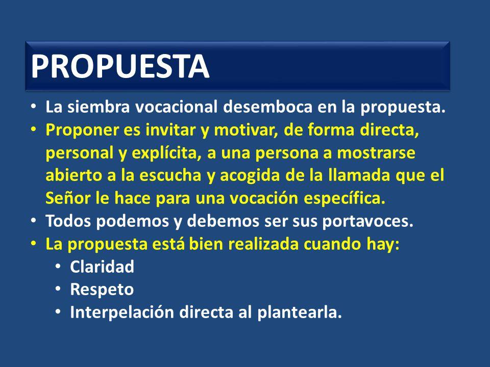 PROPUESTA La siembra vocacional desemboca en la propuesta.