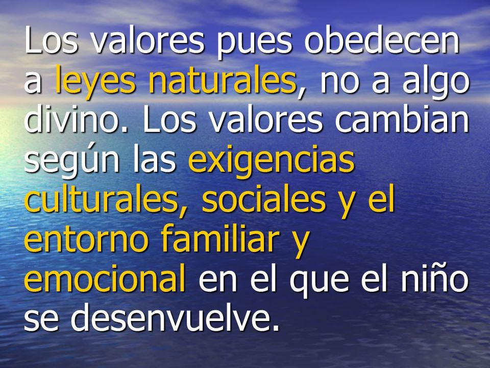 Los valores pues obedecen a leyes naturales, no a algo divino