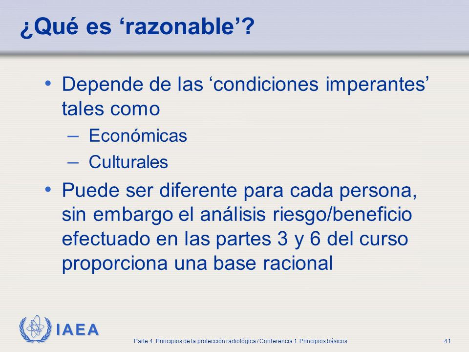 Part No 4, Lesson No 1 Radiation Safety. ¿Qué es 'razonable' Depende de las 'condiciones imperantes' tales como.