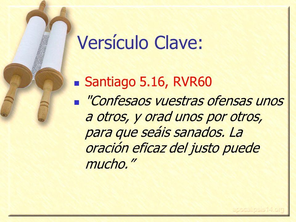 Versículo Clave: Santiago 5.16, RVR60