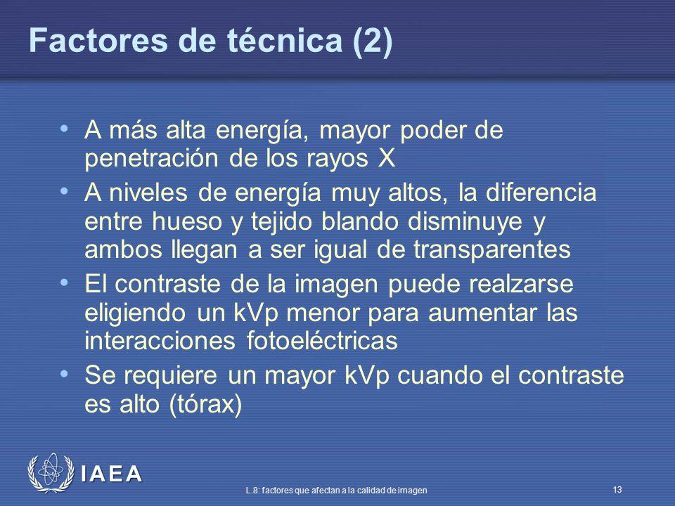 Factores de técnica (2) A más alta energía, mayor poder de penetración de los rayos X.
