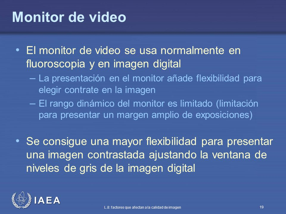 Monitor de video El monitor de video se usa normalmente en fluoroscopia y en imagen digital.