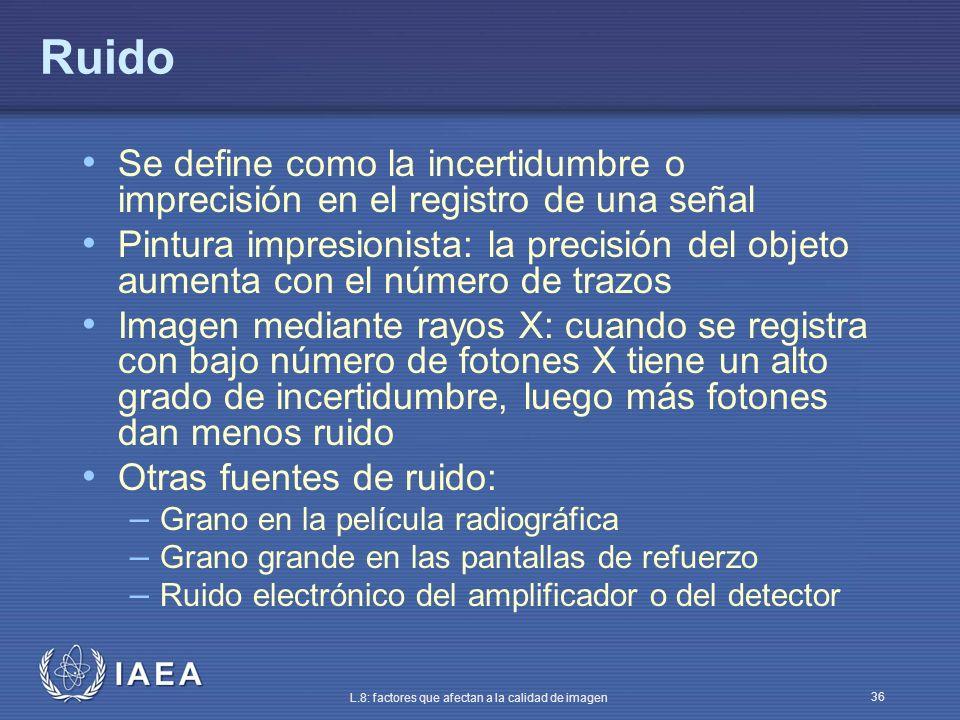 Ruido Se define como la incertidumbre o imprecisión en el registro de una señal.