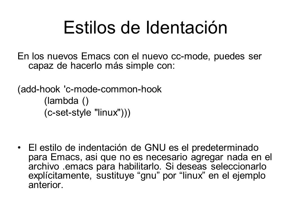 Estilos de Identación En los nuevos Emacs con el nuevo cc-mode, puedes ser capaz de hacerlo más simple con: